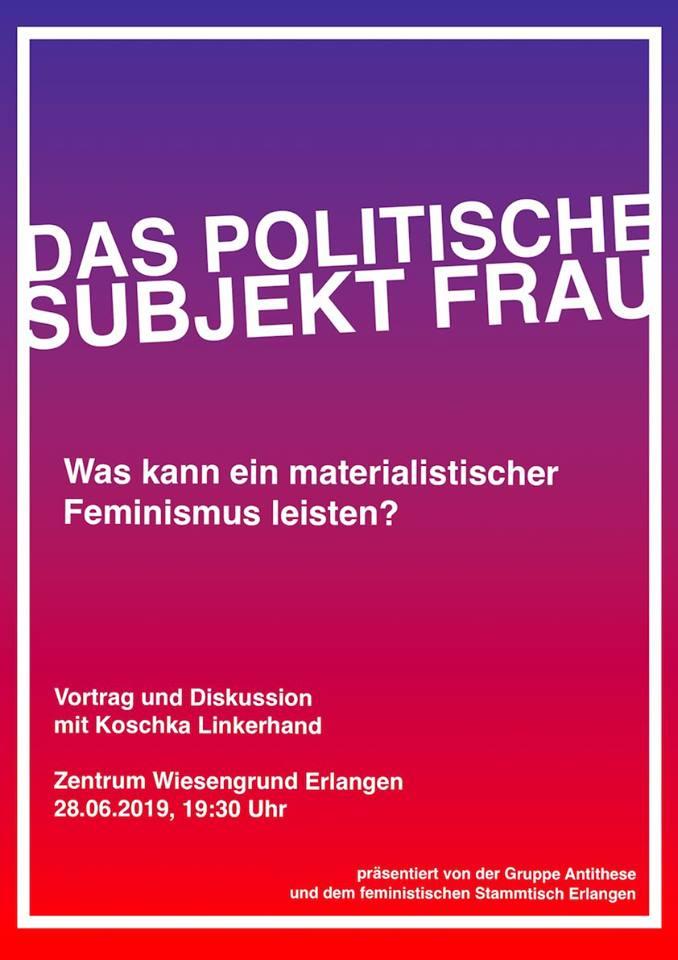 c592682edd4b69 Das politische Subjekt Frau Was kann ein materialistischer Feminismus  leisten? Vortrag und Diskussion mit Koschka Linkerhand 28.06.2019, 19:30  Uhr.